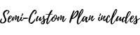 Semi custom plan