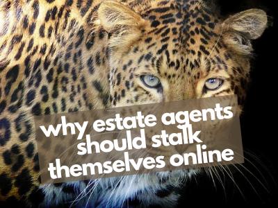 Estate agents should stalk themselves online